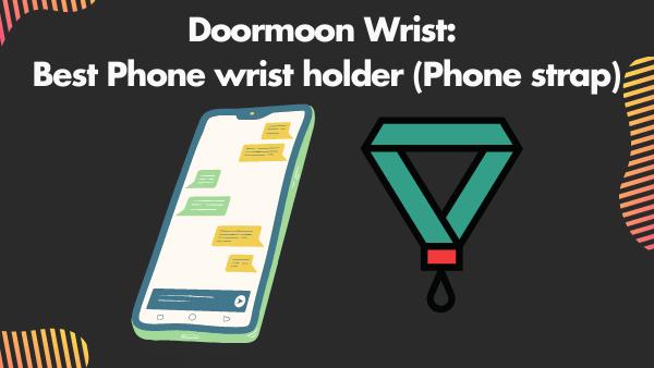 Doormoon Wrist_ Best Phone wrist holder (Phone strap)