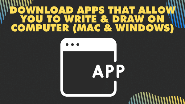 Download Apps that Allow you to Write & Draw on Computer (Mac & windows)