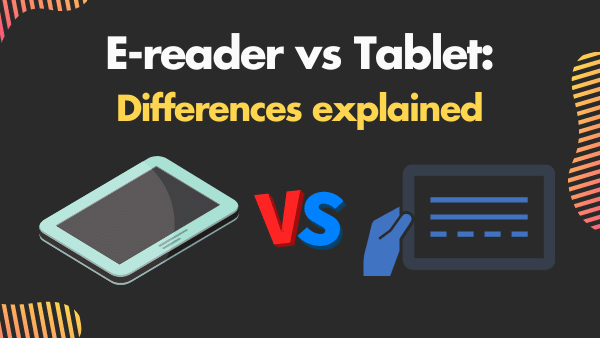 E-reader vs Tablet_ Differences explained