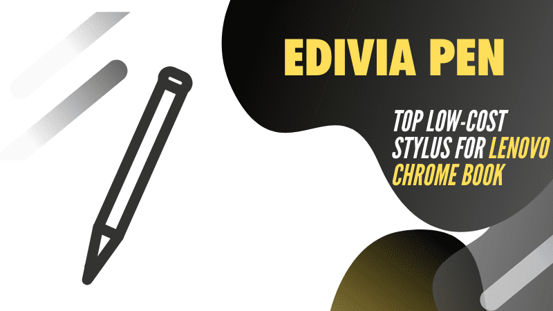 Edivia Pen_ Best stylus for Lenovo 2 in 1 Chromebook