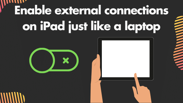 Enable external connections on iPad just like a laptop