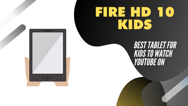 Fire HD 10 Kids_ Best Tablet for kids to watch Youtube on