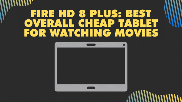 Fire HD 8 Plus_ Best Overall Cheap Tablet for Watching Movies