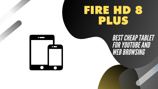 Fire HD 8 plus_ Best Cheap Tablet for Youtube and Web Browsing