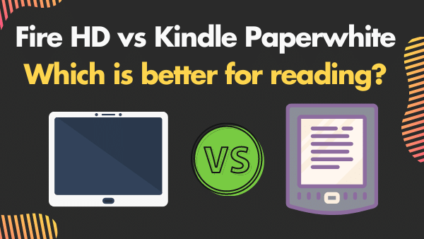 Fire HD vs Kindle Paperwhite_ which is better for reading