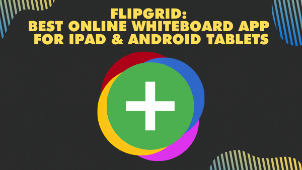 Flipgrid_ Best Online whiteboard app for iPad and Android tablets