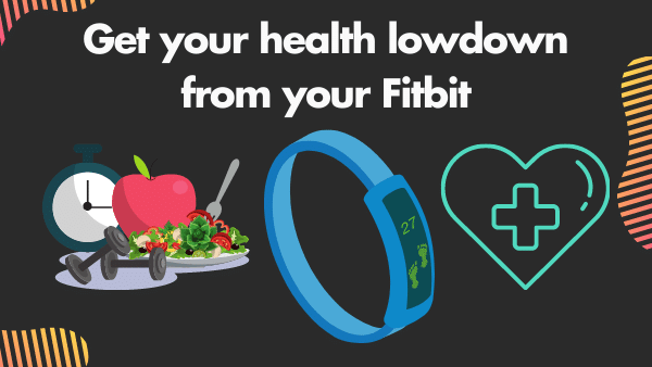 Get your health lowdown from your Fitbit