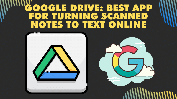 Google Drive_ Best app for turning scanned notes to text online