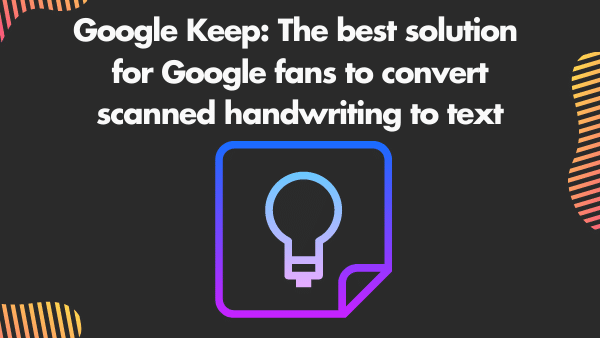 Google Keep_ The best solution for Google Fans to convert scanned handwriting to text