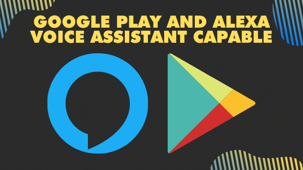 Google play and Alexa voice assistant capable