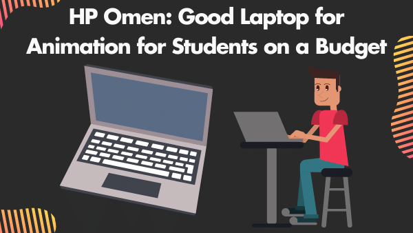 HP Omen 15_ Good Laptop for Animation for Students on a Budget