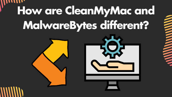 How are CleanMyMac and MalwareBytes different_