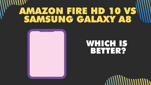 How does the Amazon Fire HD 10 compare to the Samsung galaxy A8_