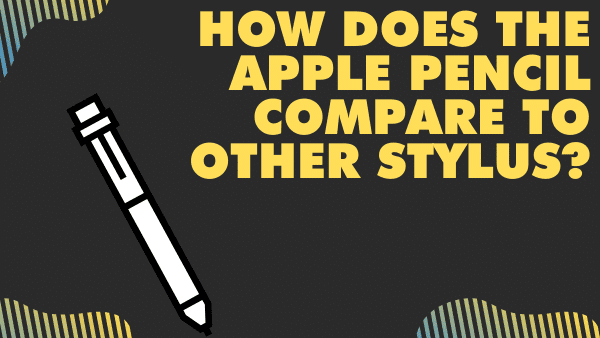 How does the Apple Pencil compare to other alternative stylus