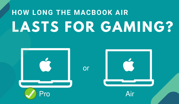 How long do Macbook Airs last for gaming worth it