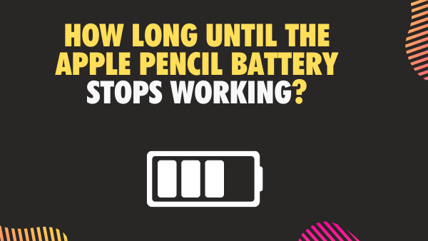 How long until the Apple Pencil battery stops working