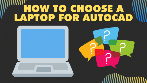 How to Choose a Laptop for AutoCAD