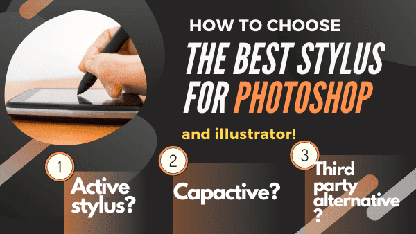 How to Choose the Best Stylus for Photoshop & illustrator