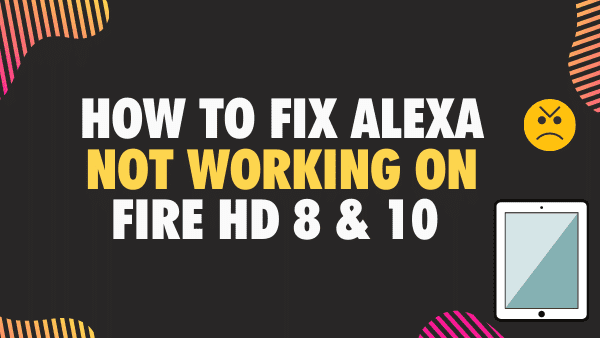 How to Fix Alexa Not Working on Fire HD 8 & 10 -2