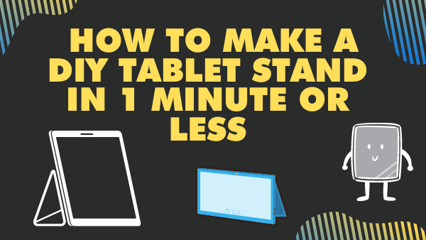 How to Make a DIY Tablet Stand in 1 Minute or Less