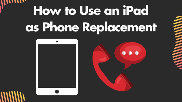 How to Use an iPad as Phone Replacement _ Updated 2021