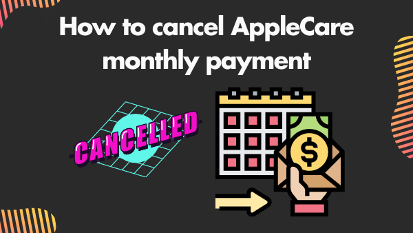 How to cancel AppleCare monthly payment