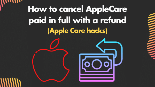 How to cancel AppleCare paid in full with a refund (Apple Care hacks)