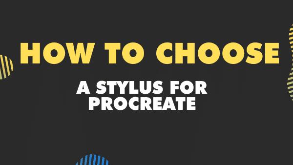 How to choose a Stylus for Procreate (iPad)