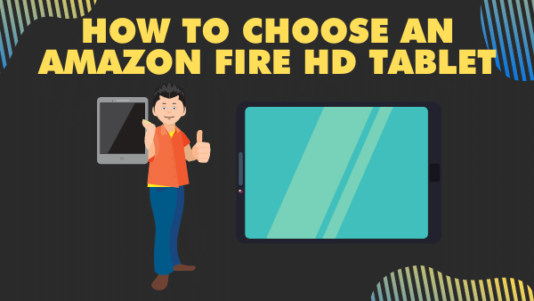 How to choose an Amazon Fire HD tablet