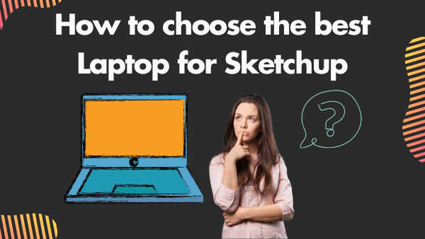 How to choose the best Laptop for Sketchup
