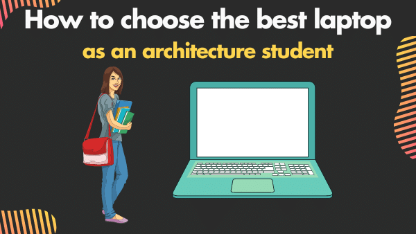 How to choose the best laptop as an architecture student