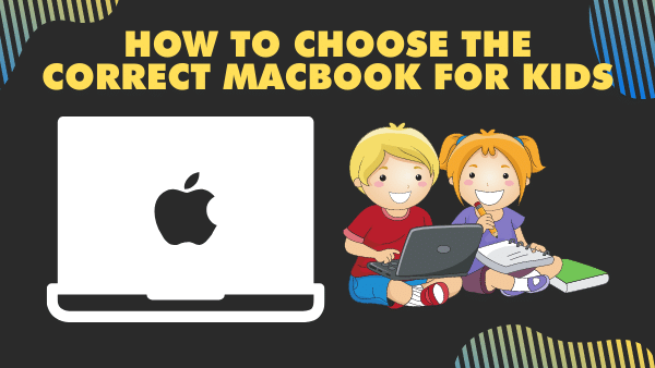 How to choose the correct MacBook for kids