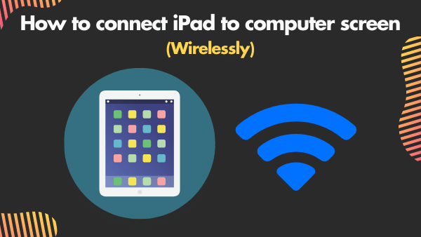 How to connect iPad to computer screen (Wirelessly)
