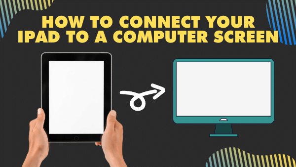 How to connect your iPad to a Computer Screen
