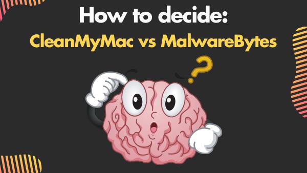 How to decide_ CleanMyMac vs MalwareBytes