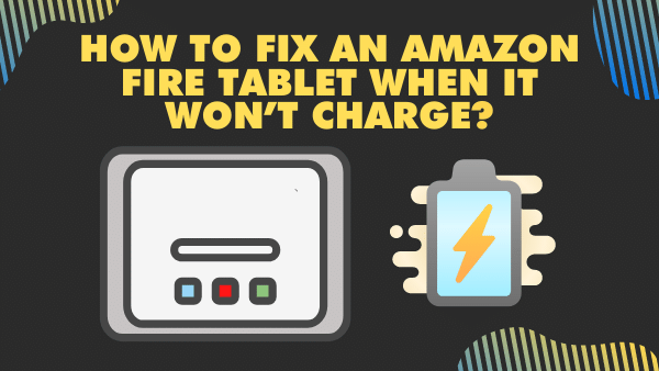 How to fix an Amazon Fire Tablet when it won't charge