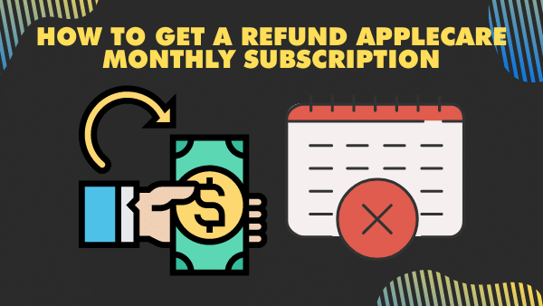 How to get a refund AppleCare monthly subscription