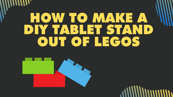 How to make a DIY Tablet stand out of Legos