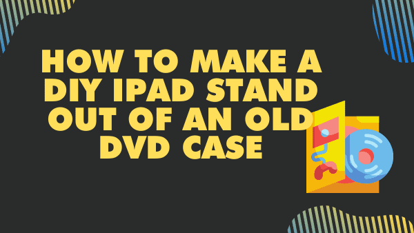 How to make a DIY iPad stand out of an old DVD case