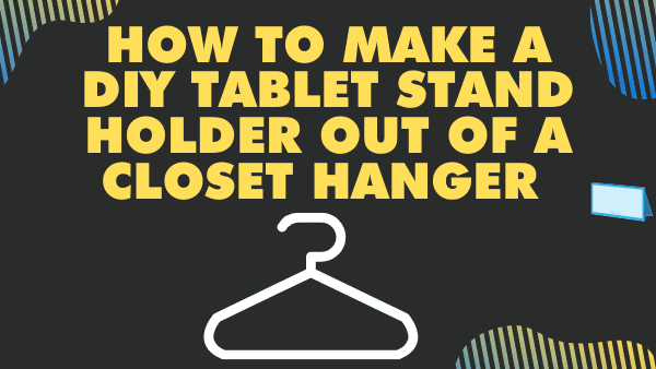 How to make a DIY tablet stand holder out of a closet hanger