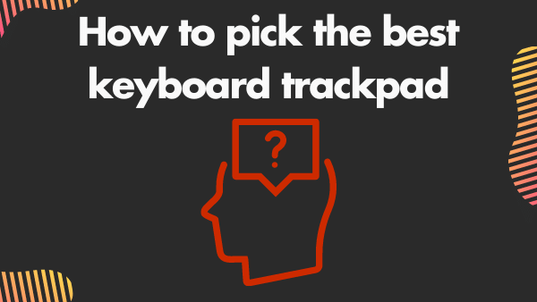 How to pick the best keyboard trackpad