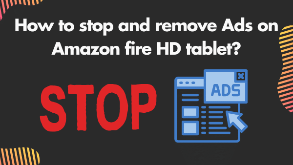 How to stop and remove Ads on Amazon fire HD tablet 10 & 8