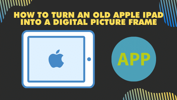 How to turn an old Apple iPad into a digital picture frame