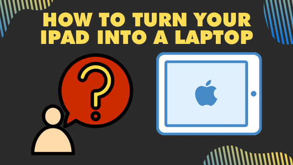 How to turn your iPad into a Laptop [Complete Guide] _ 2021