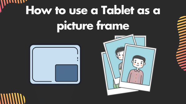 How to use a Tablet as a picture frame