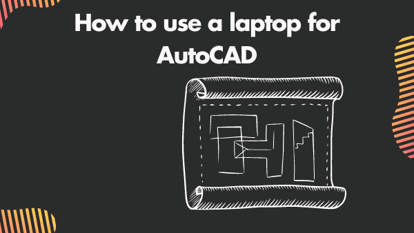 How to use a laptop for AutoCAD