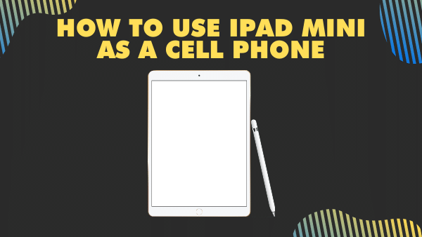 How to use iPad Mini as a Cell Phone