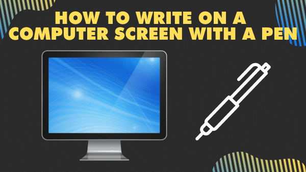 How to Write on a Computer Screen with a Pen in 2021