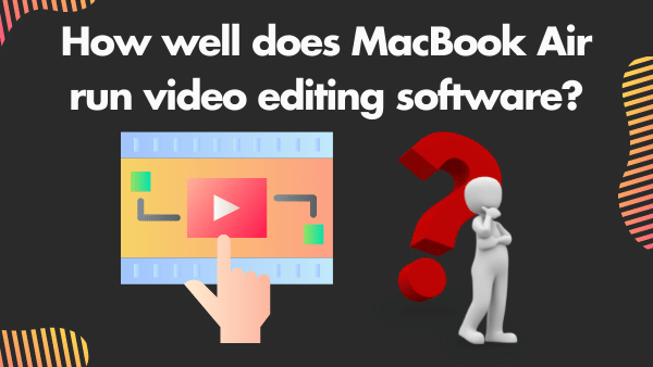 How well does MacBook Air run video editing software_