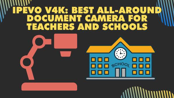 IPEVO V4K_ Best all-around document camera for teachers and schools